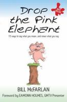 Drop the Pink Elephant : 15 Ways to Say What You Mean...and Mean What You Say