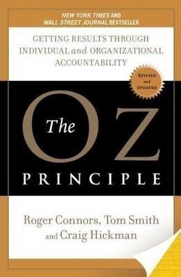 The Oz Principle: Getting Results Through Individual and Organizational Accountability
