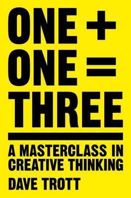 One Plus One Equals Three : A Masterclass in Creative Thinking